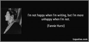 quote-i-m-not-happy-when-i-m-writing-but-i-m-more-unhappy-when-i-m-not ...