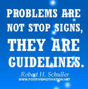 Motivational quotes about problem - Problems are not stop signs, they ...