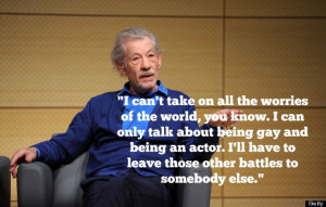 of inspiration for us all, here are eight quotes from Ian McKellen ...