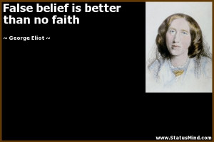 ... belief is better than no faith - George Eliot Quotes - StatusMind.com