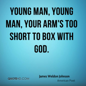 Young man, young man, your arm's too short to box with God.
