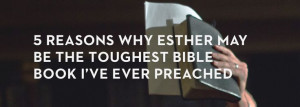 reasons-why-esther-may-be-the-toughest-bible-book-ive-ever-preached ...