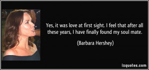 ... all these years, I have finally found my soul mate. - Barbara Hershey