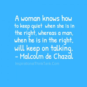 ... man, when he is in the right, will keep on talking. - Malcolm deChazal