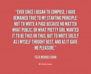 quote Felix Mendelssohn ever since i began topose i 84131 png