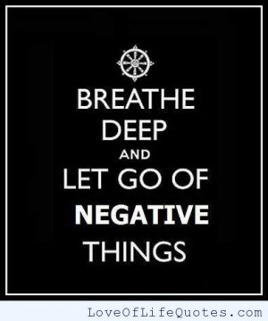Breathe deep and let go of negative things