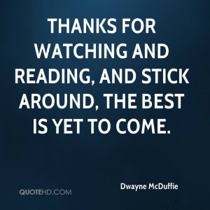 Thanks for watching and reading, and stick around, the best is yet to ...