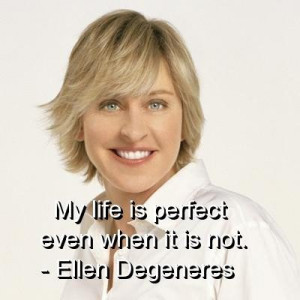 Ellen degeneres quotes and sayings positive perfect life