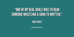 One of my real goals was to hear someone whistling a song I'd written ...