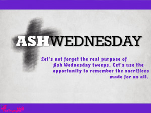 2010 Today is Ash Wednesday, the beginning of Lent. There are quotes ...
