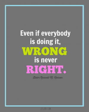 ... if everybody is doing it, wrong is never right.