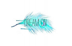 cyan, dream, dream on, feather, feathers, feelings, mint, quotation ...