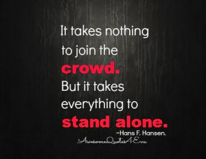 Stand Alone Quotes Everything to stand alone.