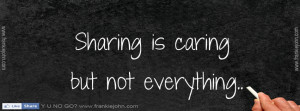 Sharing is caring but not everything..