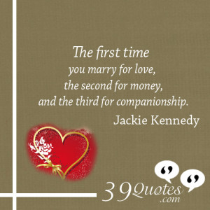 The-first-time-you-marry-for-love,-the-second-for-money,-and-the-third ...