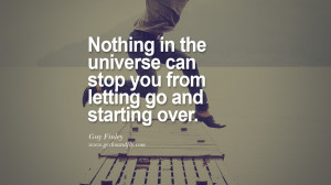 can stop you from letting go and starting over. - Guy Finley Quotes ...