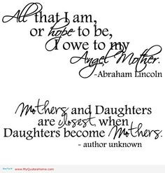 ... am, or hope to be, I owe to my angel mother - happy mother's day More