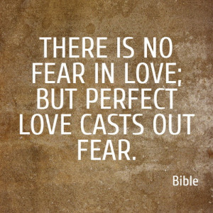 ... Is No Fear In Love; But Perfect Love Casts Out Fear - Bible Quote