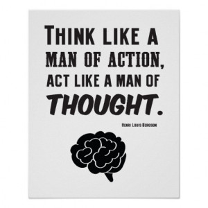 Think Like a man of action - Henri Bergson Quote Posters