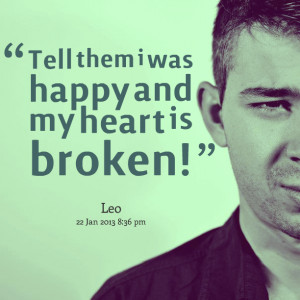 Quotes Picture: tell them i was happy and my heart is broken!