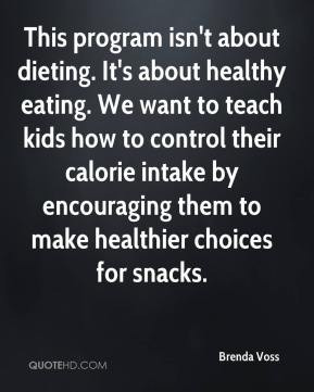 This program isn't about dieting. It's about healthy eating. We want ...