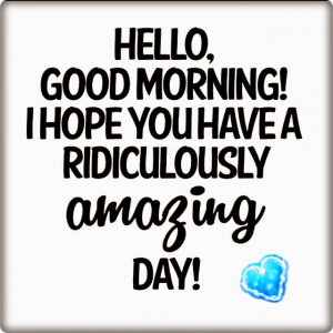 Good morning have a wonderful day quotes