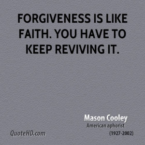 mason-cooley-forgiveness-quotes-forgiveness-is-like-faith-you-have-to ...