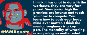 ... Velasquez quote on mind over matter and mental strength of wrestlers