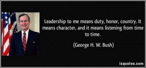 ... , and it means listening from time to time. - George H. W. Bush