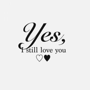 love it yes i still love you