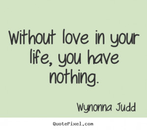 love quote from wynonna judd design your own quote