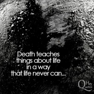 Dark quote about death and the lessons it teaches in life