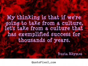 My thinking is that if we're going to take from a culture, let's take ...