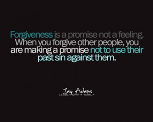 Forgiveness is a promise ...