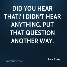 More Ernie Banks Quotes