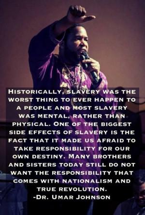 slavery what it has done. -Dr. Umar Johnson