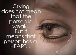 Crying Does Mean That The Person Is Weak, But It Means That Person Has ...
