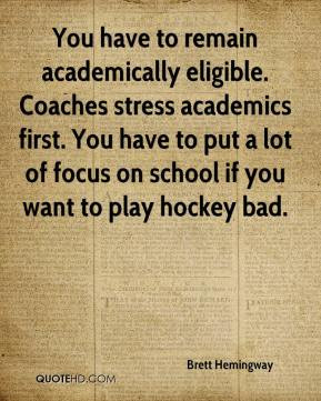 Brett Hemingway - You have to remain academically eligible. Coaches ...