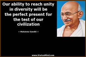 Our ability to reach unity in diversity will be the perfect present ...