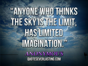 Anyone who thinks the sky is the limit, has limited imagination ...