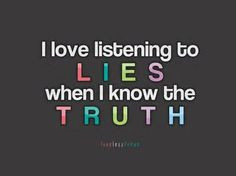 Blame me for lying...whatever but when I have people around that tell ...