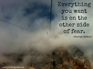 What about you…How have you been facing your fears?