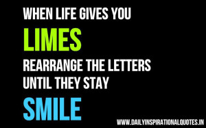When life gives you LIMES, rearrange the letters until they stay SMILE ...