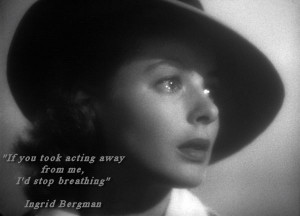 Ingrid Bergman Acting Quote found on Greg Bepper's Thunderbolt Theatre ...