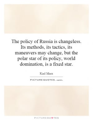The policy of Russia is changeless. Its methods, its tactics, its ...