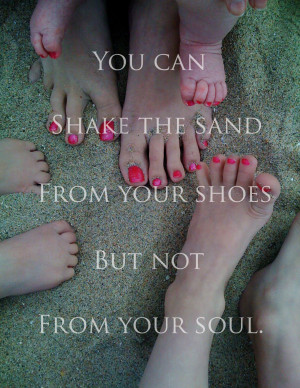 You Can Shake the Sand from Your Shoes but not from Your Soul