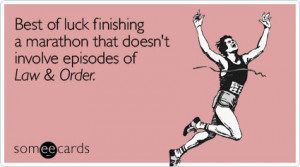 Funny Encouragement Ecard: Best of luck finishing a marathon that ...