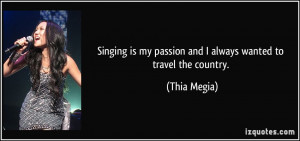 Singing is my passion and I always wanted to travel the country ...