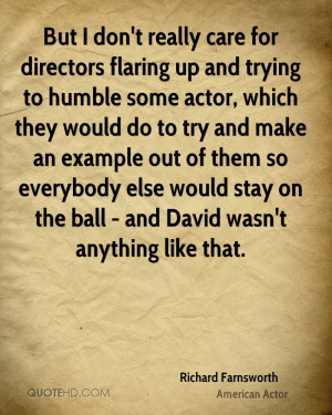But I don't really care for directors flaring up and trying to humble ...