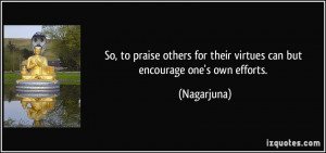 So, to praise others for their virtues can but encourage one's own ...